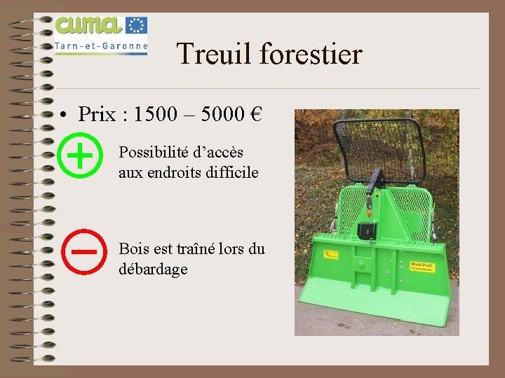 Treuil forestier • Prix : 1500 – 5000 € Possibilité d'accès aux endroits difficile