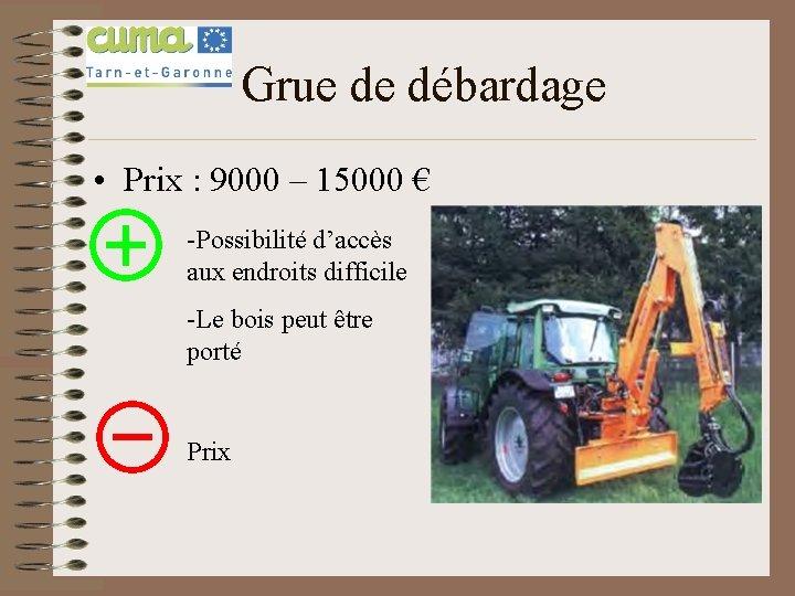 Grue de débardage • Prix : 9000 – 15000 € -Possibilité d'accès aux endroits