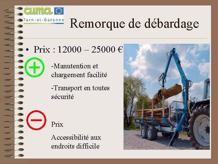 Remorque de débardage • Prix : 12000 – 25000 € -Manutention et chargement facilité