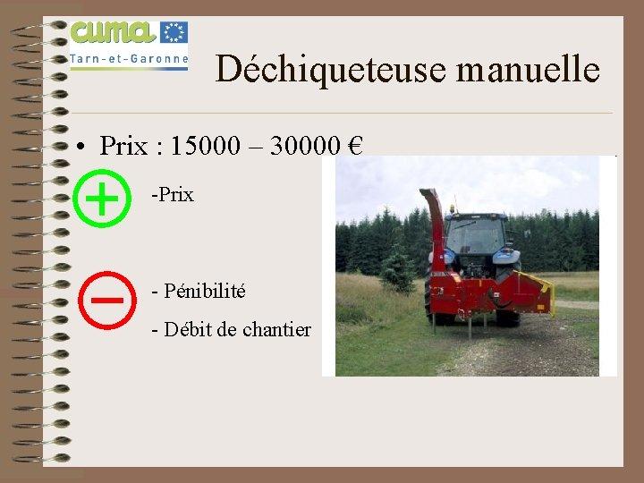 Déchiqueteuse manuelle • Prix : 15000 – 30000 € -Prix - Pénibilité - Débit