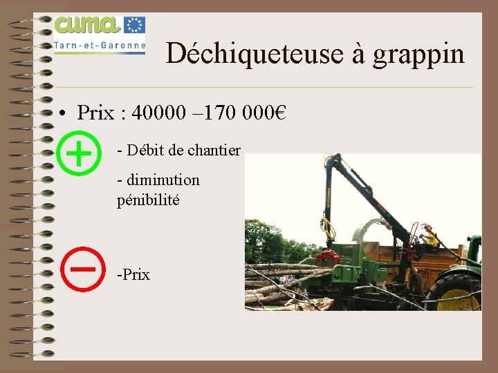 Déchiqueteuse à grappin • Prix : 40000 – 170 000€ - Débit de chantier