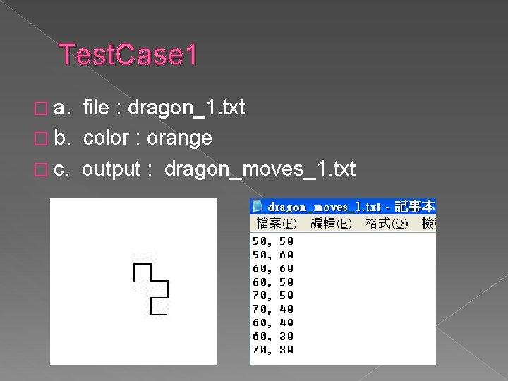 Test. Case 1 � a. file : dragon_1. txt � b. color : orange