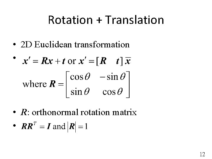 Rotation + Translation • 2 D Euclidean transformation • • R: orthonormal rotation matrix