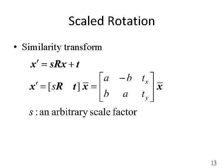 Scaled Rotation • Similarity transform 13