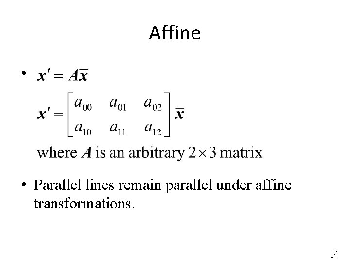 Affine • • Parallel lines remain parallel under affine transformations. 14
