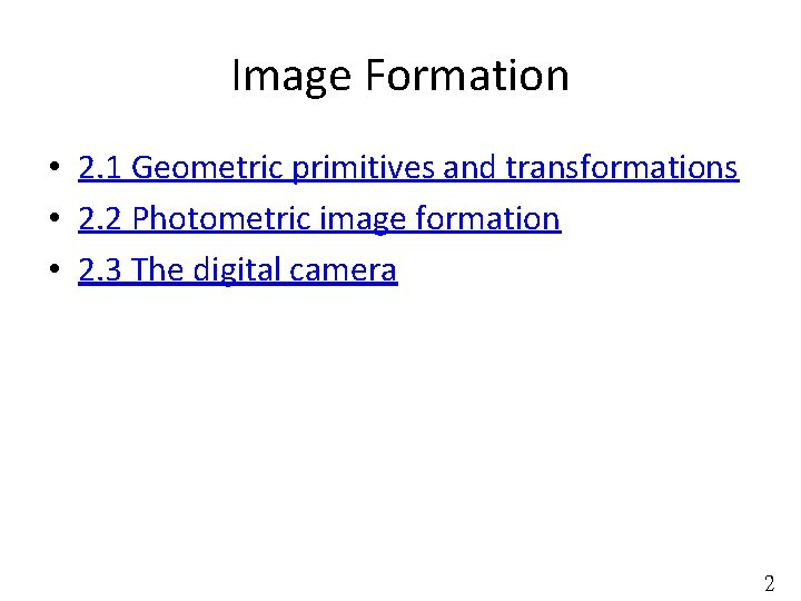 Image Formation • 2. 1 Geometric primitives and transformations • 2. 2 Photometric image