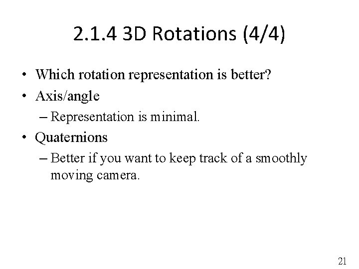 2. 1. 4 3 D Rotations (4/4) • Which rotation representation is better? •