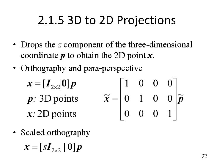 2. 1. 5 3 D to 2 D Projections • Drops the z component
