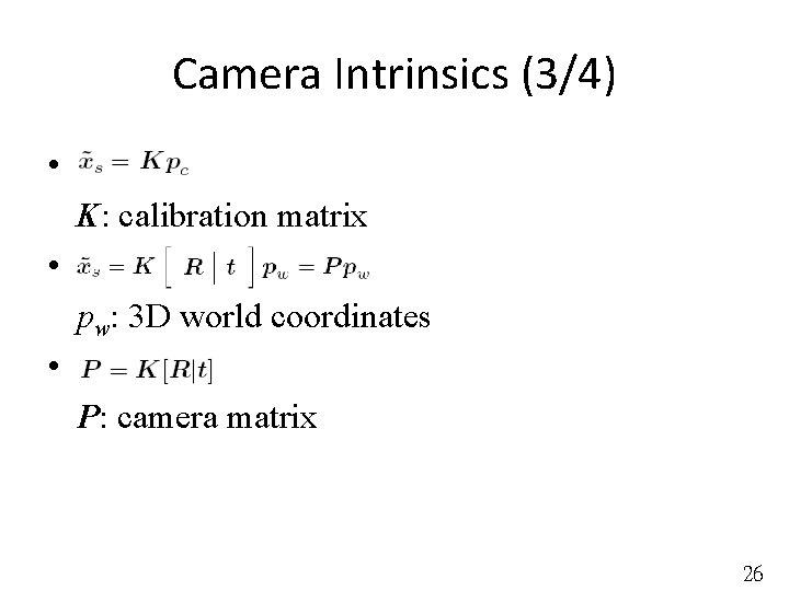Camera Intrinsics (3/4) • K: calibration matrix • pw: 3 D world coordinates •