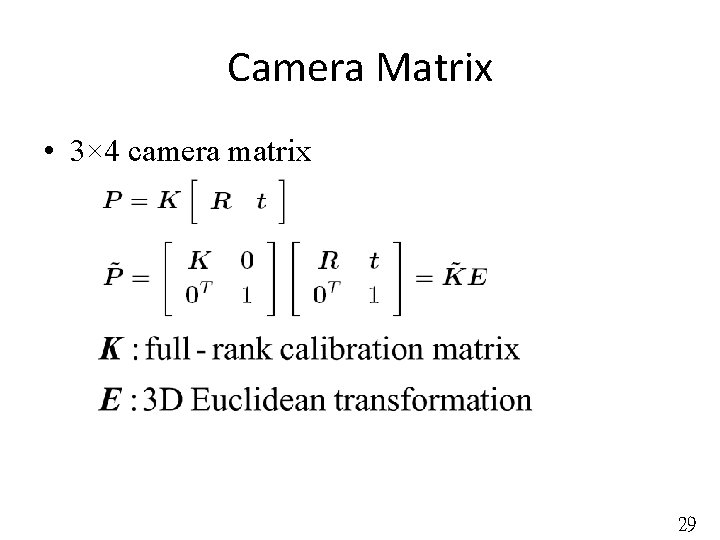 Camera Matrix • 3× 4 camera matrix 29
