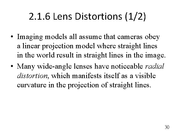 2. 1. 6 Lens Distortions (1/2) • Imaging models all assume that cameras obey