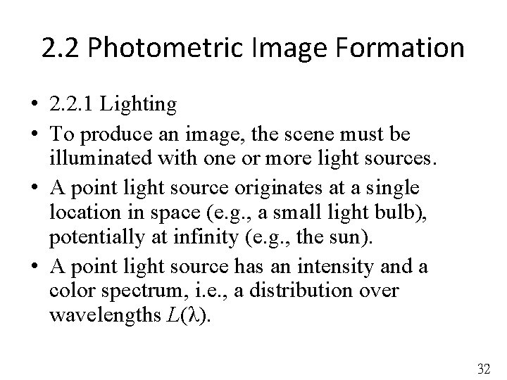 2. 2 Photometric Image Formation • 2. 2. 1 Lighting • To produce an
