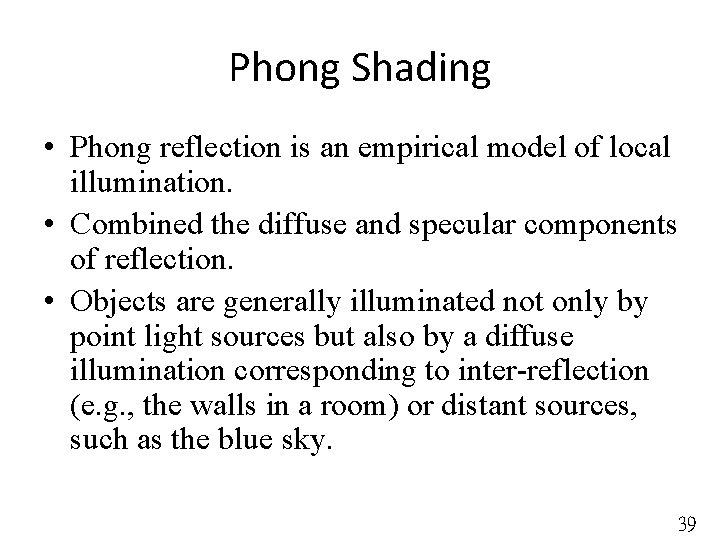 Phong Shading • Phong reflection is an empirical model of local illumination. • Combined