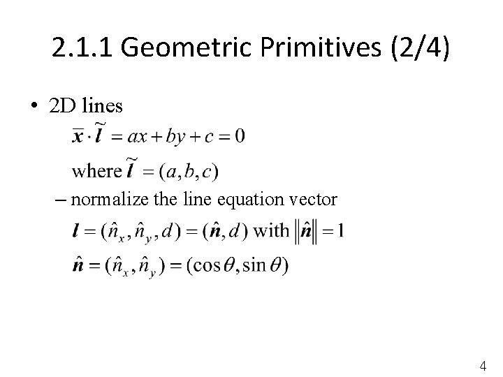 2. 1. 1 Geometric Primitives (2/4) • 2 D lines – normalize the line