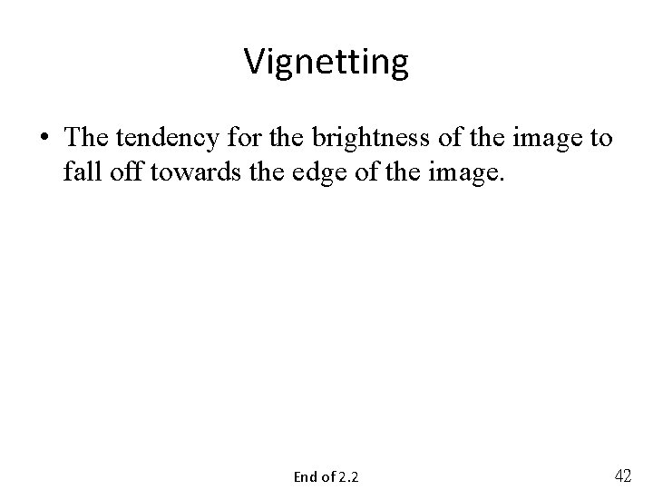Vignetting • The tendency for the brightness of the image to fall off towards