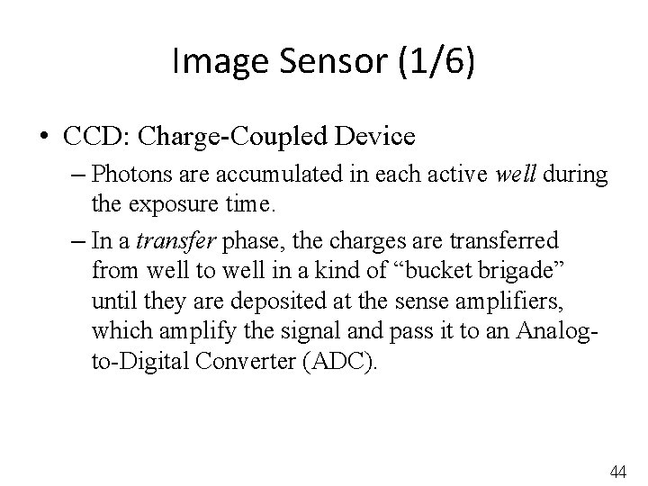 Image Sensor (1/6) • CCD: Charge-Coupled Device – Photons are accumulated in each active