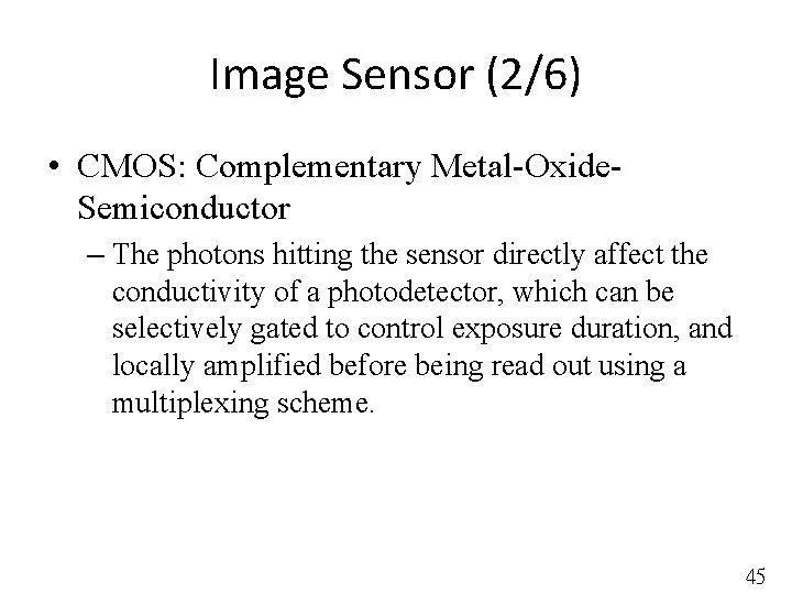 Image Sensor (2/6) • CMOS: Complementary Metal-Oxide. Semiconductor – The photons hitting the sensor