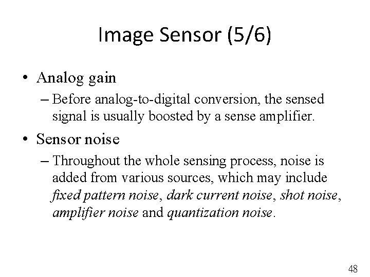 Image Sensor (5/6) • Analog gain – Before analog-to-digital conversion, the sensed signal is
