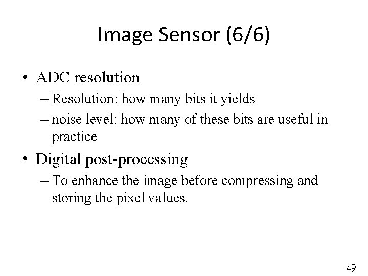 Image Sensor (6/6) • ADC resolution – Resolution: how many bits it yields –