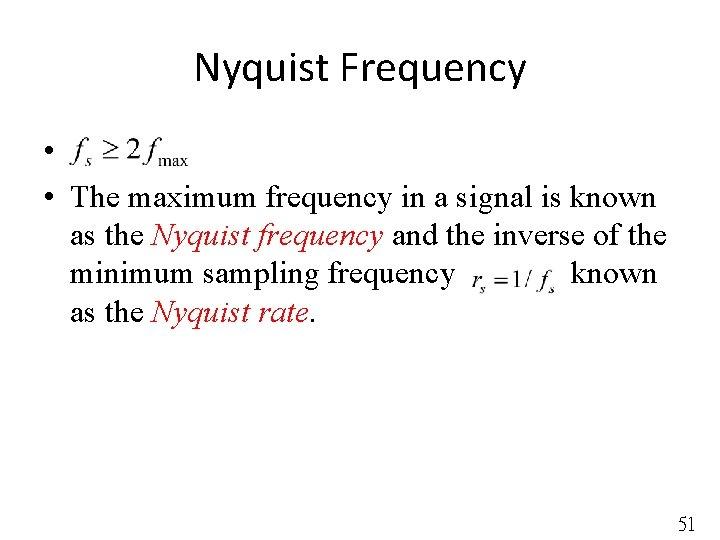 Nyquist Frequency • • The maximum frequency in a signal is known as the