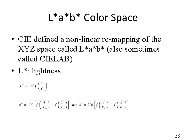 L*a*b* Color Space • CIE defined a non-linear re-mapping of the XYZ space called