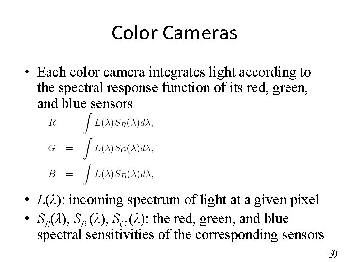 Color Cameras • Each color camera integrates light according to the spectral response function