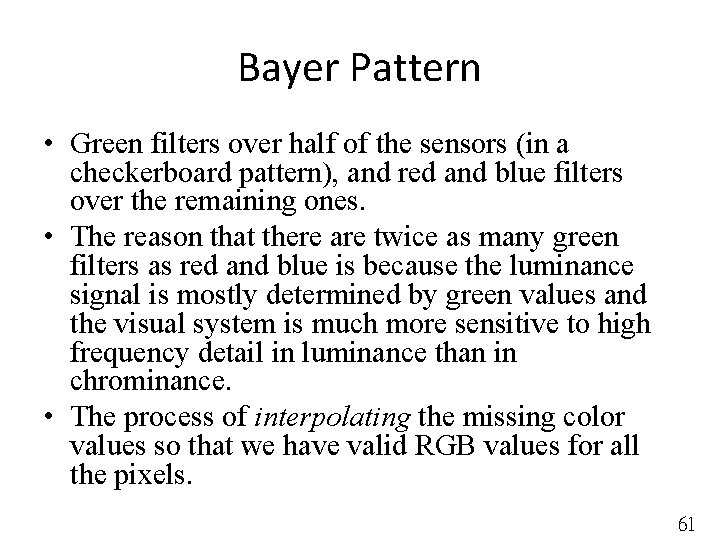Bayer Pattern • Green filters over half of the sensors (in a checkerboard pattern),