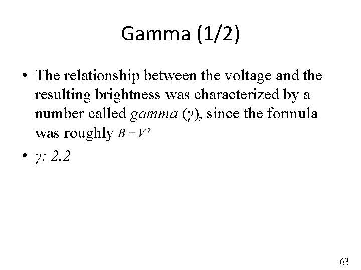 Gamma (1/2) • The relationship between the voltage and the resulting brightness was characterized