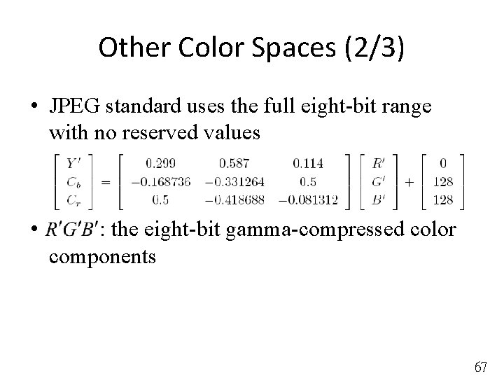 Other Color Spaces (2/3) • JPEG standard uses the full eight-bit range with no