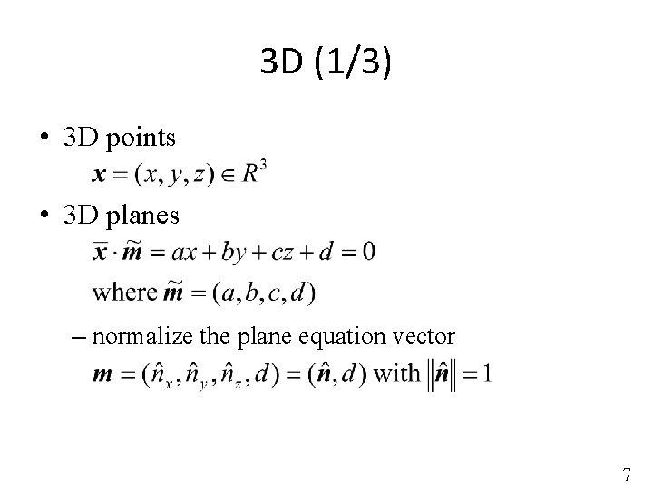 3 D (1/3) • 3 D points • 3 D planes – normalize the