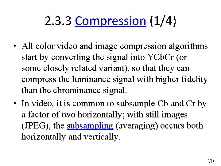 2. 3. 3 Compression (1/4) • All color video and image compression algorithms start