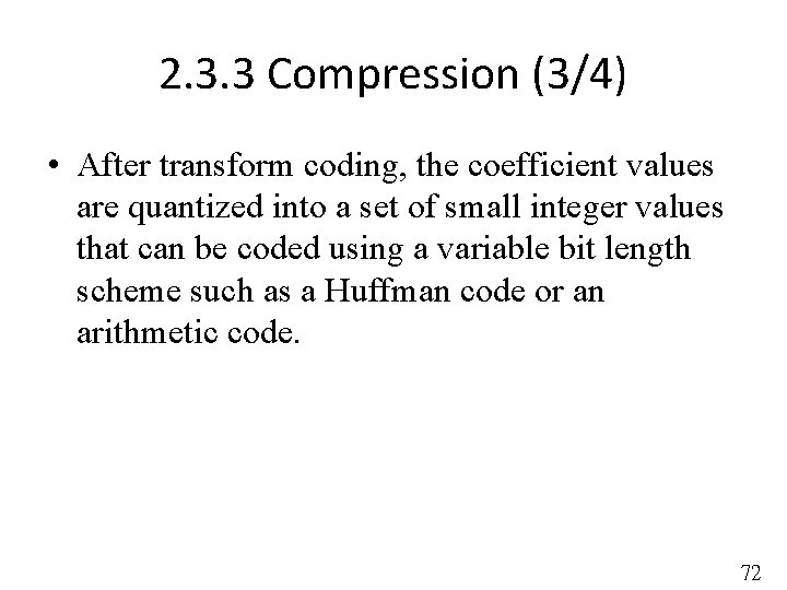 2. 3. 3 Compression (3/4) • After transform coding, the coefficient values are quantized
