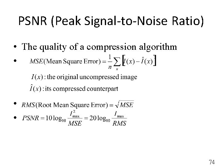 PSNR (Peak Signal-to-Noise Ratio) • The quality of a compression algorithm • • •