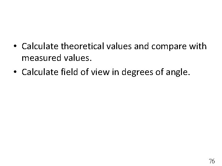 • Calculate theoretical values and compare with measured values. • Calculate field of