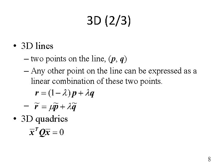 3 D (2/3) • 3 D lines – two points on the line, (p,