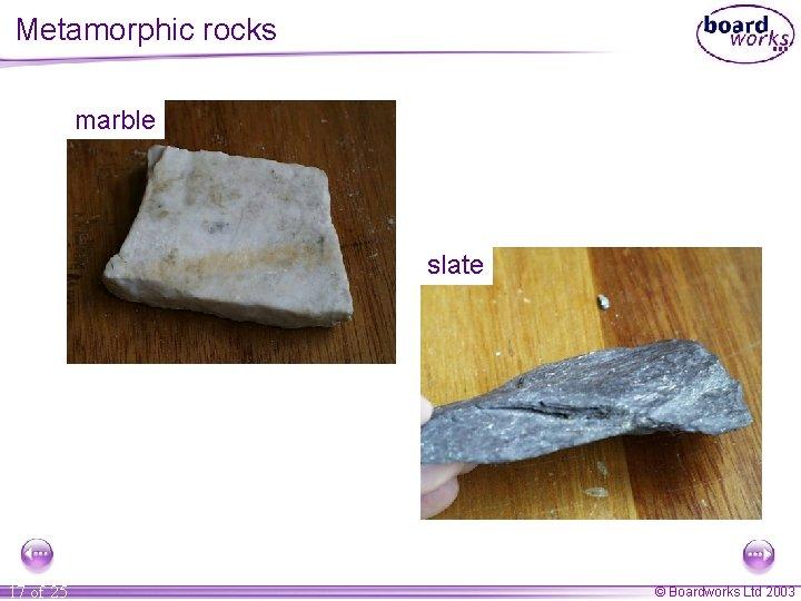 Metamorphic rocks marble slate 17 of 25 © Boardworks Ltd 2003