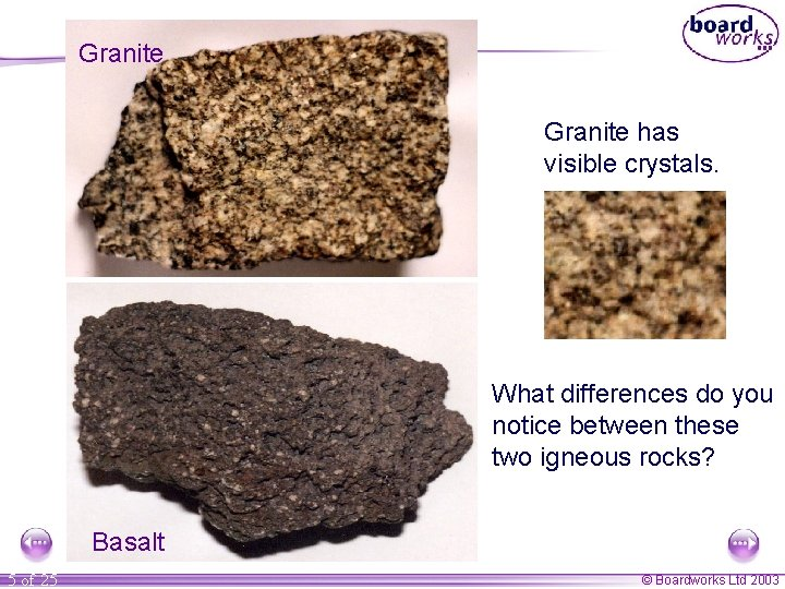 Granite has visible crystals. What differences do you notice between these two igneous rocks?