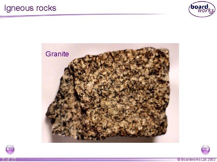 Igneous rocks Granite 8 of 25 © Boardworks Ltd 2003