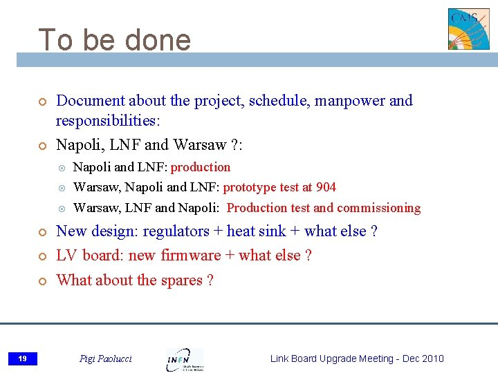 To be done Document about the project, schedule, manpower and responsibilities: Napoli, LNF and