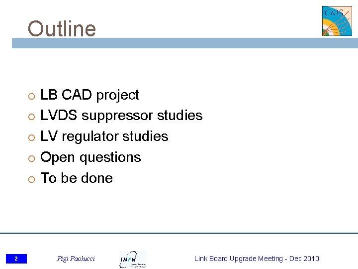 Outline 2 LB CAD project LVDS suppressor studies LV regulator studies Open questions To