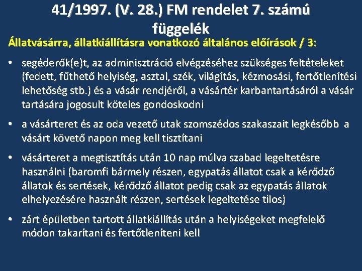 41/1997. (V. 28. ) FM rendelet 7. számú függelék Állatvásárra, állatkiállításra vonatkozó általános előírások
