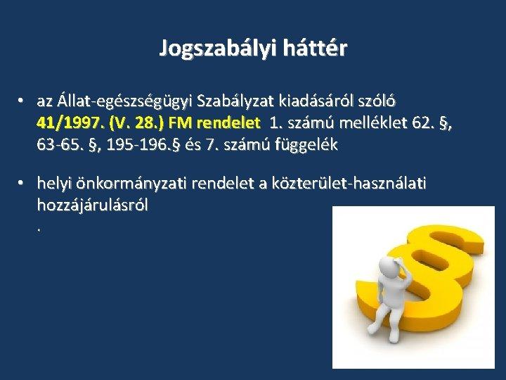 Jogszabályi háttér • az Állat-egészségügyi Szabályzat kiadásáról szóló 41/1997. (V. 28. ) FM rendelet