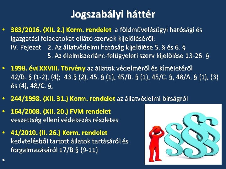 Jogszabályi háttér • 383/2016. (XII. 2. ) Korm. rendelet a földművelésügyi hatósági és igazgatási