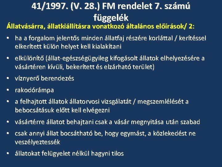 41/1997. (V. 28. ) FM rendelet 7. számú függelék Állatvásárra, állatkiállításra vonatkozó általános előírások/