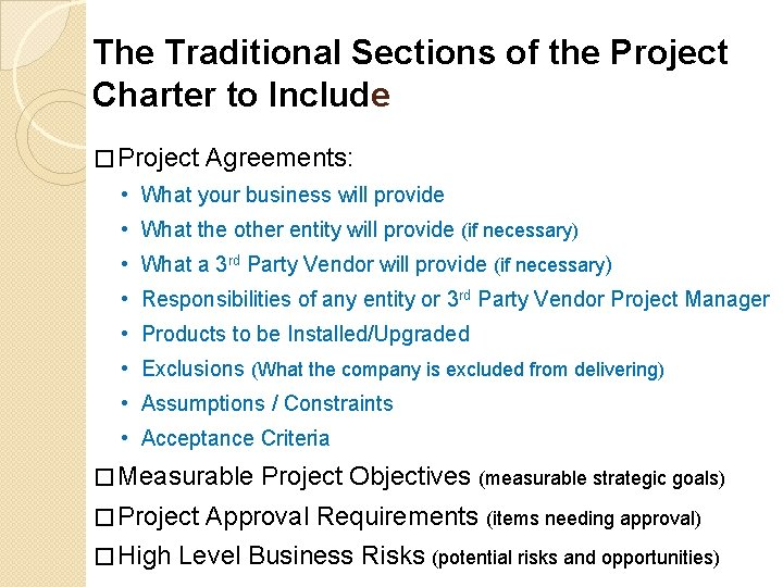 The Traditional Sections of the Project Charter to Include � Project Agreements: • What