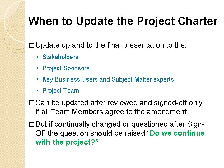 When to Update the Project Charter � Update up and to the final presentation