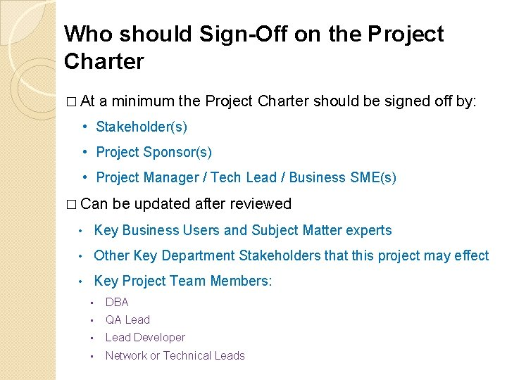 Who should Sign-Off on the Project Charter � At a minimum the Project Charter