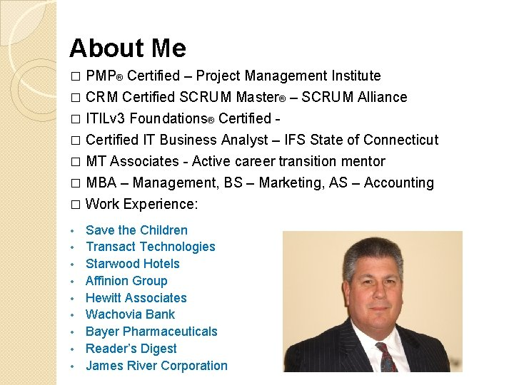 About Me PMP® Certified – Project Management Institute � CRM Certified SCRUM Master® –