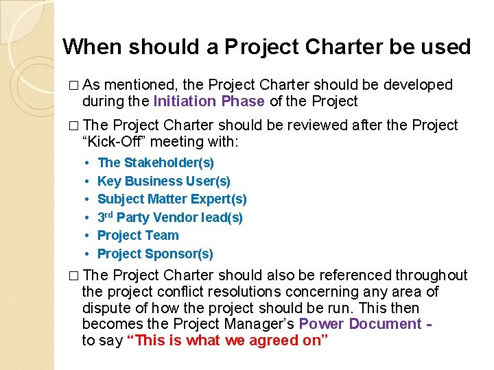 When should a Project Charter be used � As mentioned, the Project Charter should