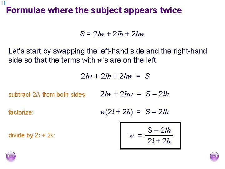 Formulae where the subject appears twice S = 2 lw + 2 lh +